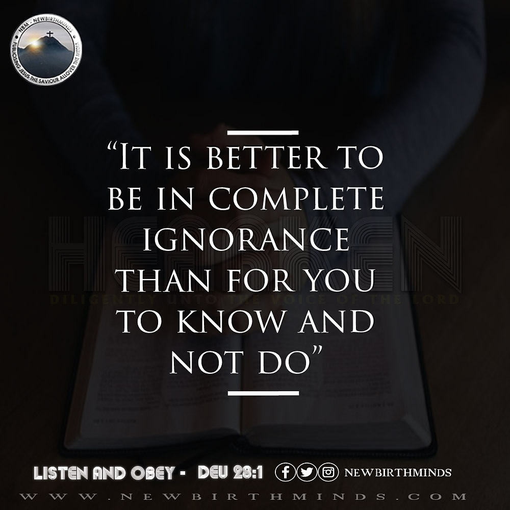 IT IS BETTER TO BE IN COMPLETE IGNORANCE THAN FOR YOU TO KNOW AND NOT DO