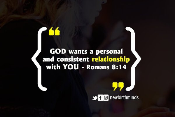 TFT: GOD WANTS A PERSONAL AND CONSISTENT RELATIONSHIP WITH YOU