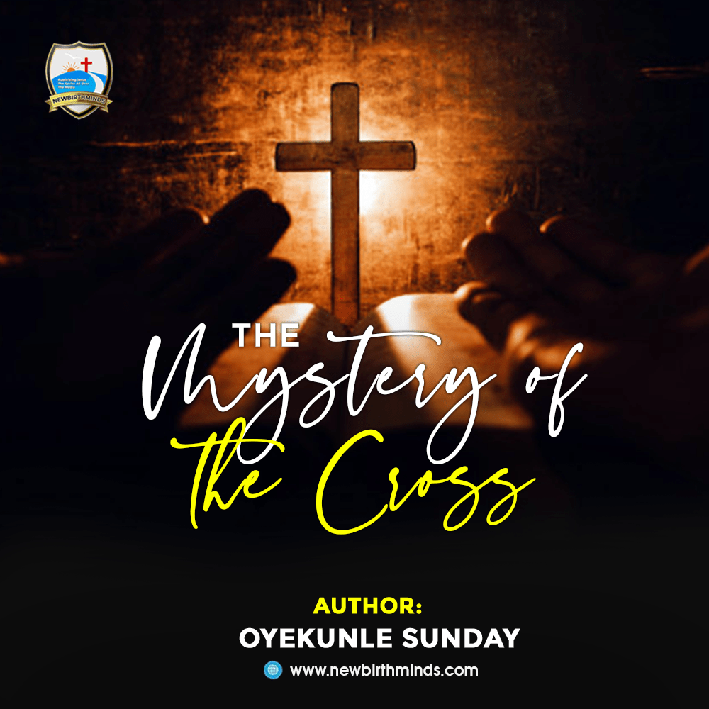 The Mystery Of The Cross – By Oyekunle Sunday