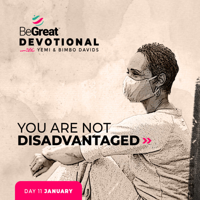 You Are Not Disadvantaged – BeGreat Devotional – January 11