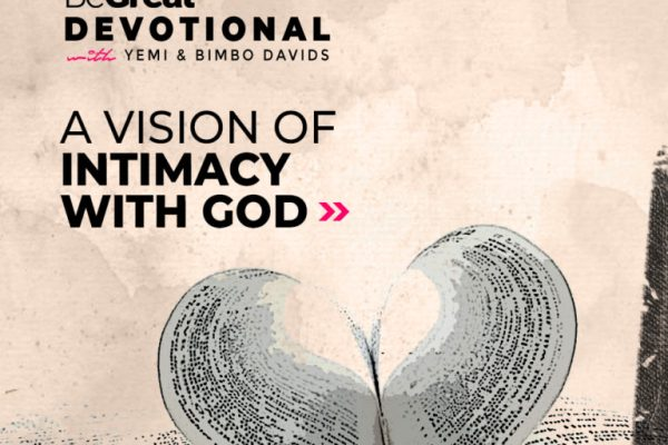 A Vision Of Intimacy With God – BeGreat Devotional – January 17