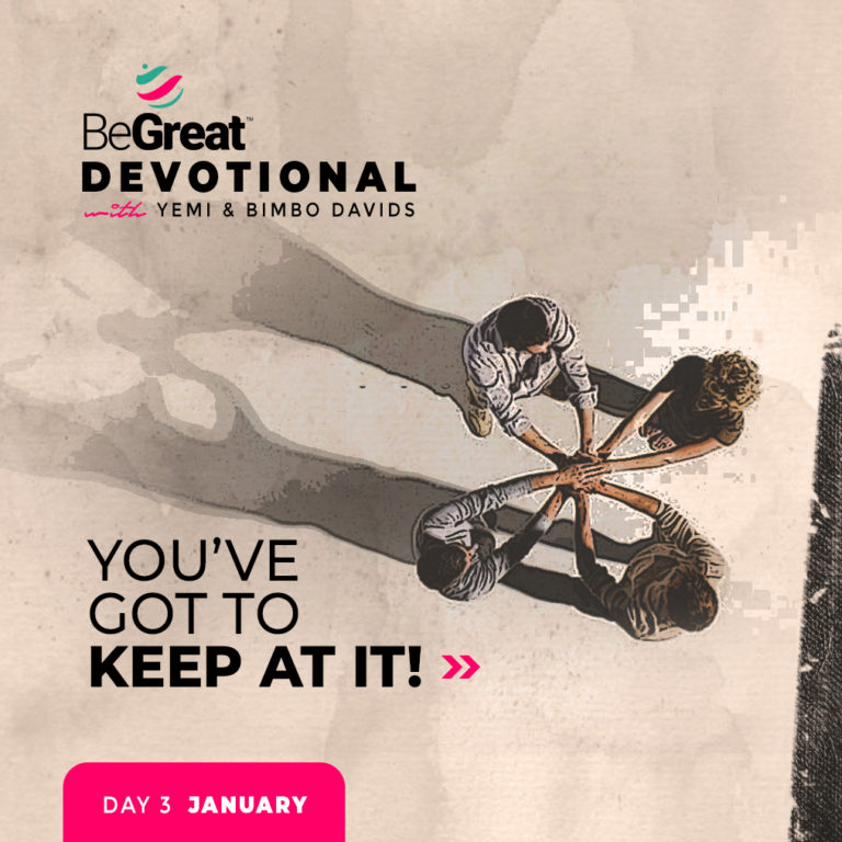 YOU'VE GOT TO KEEP AT IT! – BeGreat Devotional