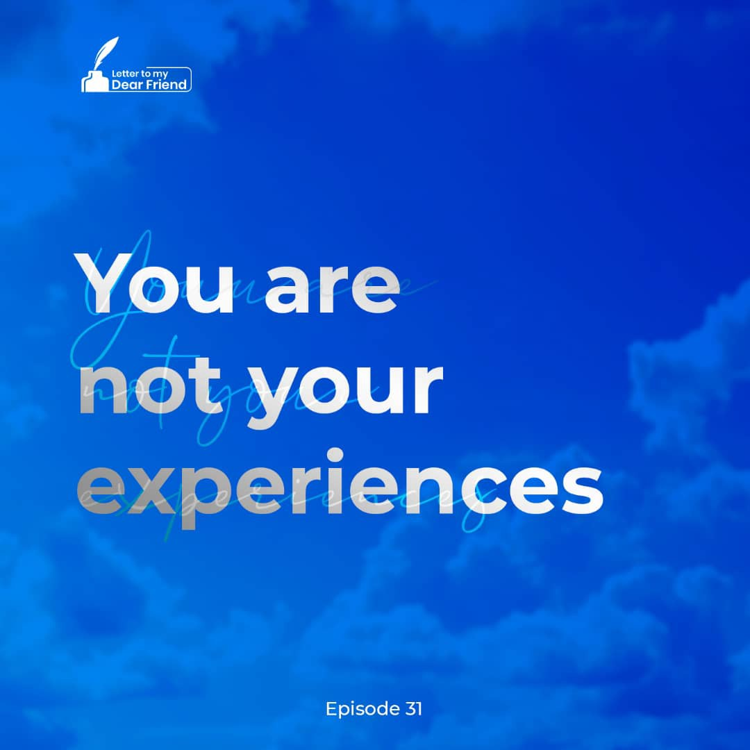 You are not your experiences – Onilude Segun