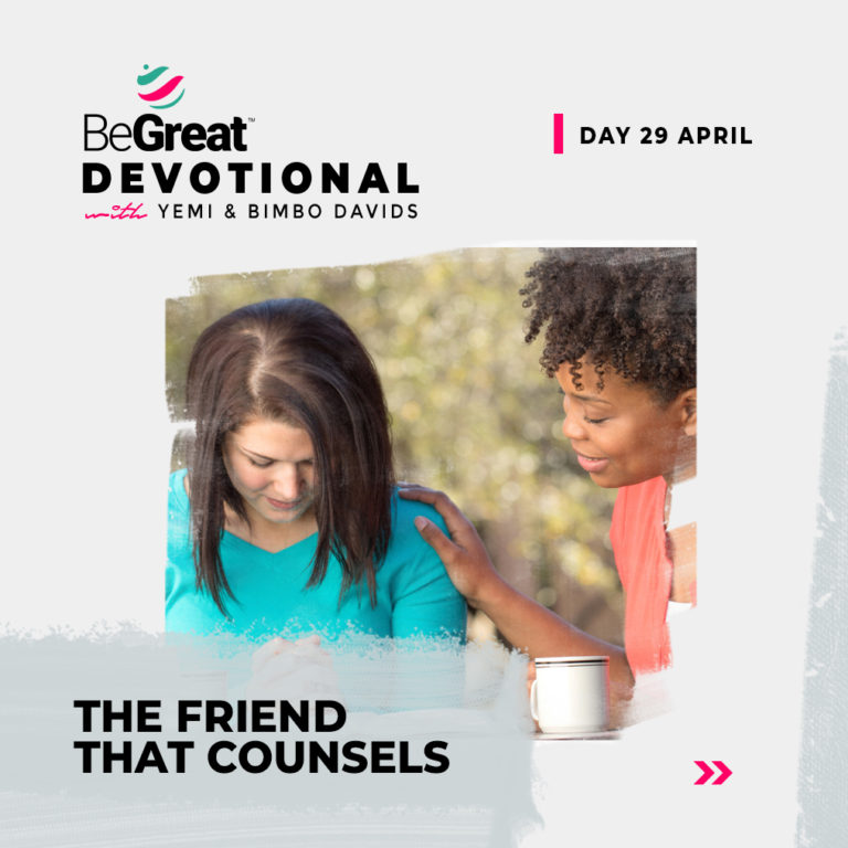 THE FRIEND THAT COUNSELS – BeGreat Devotional – April 29