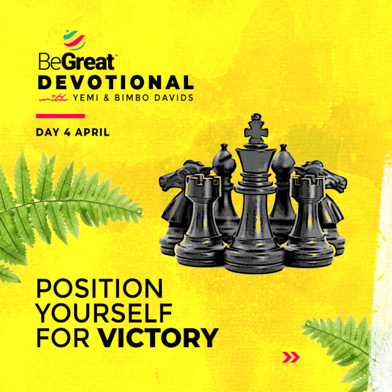 POSITION YOURSELF FOR VICTORY – BeGreat Devotional – April 4