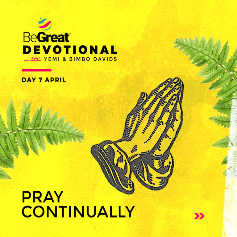 PRAY CONTINUALLY – BeGreat Devotional – April 7