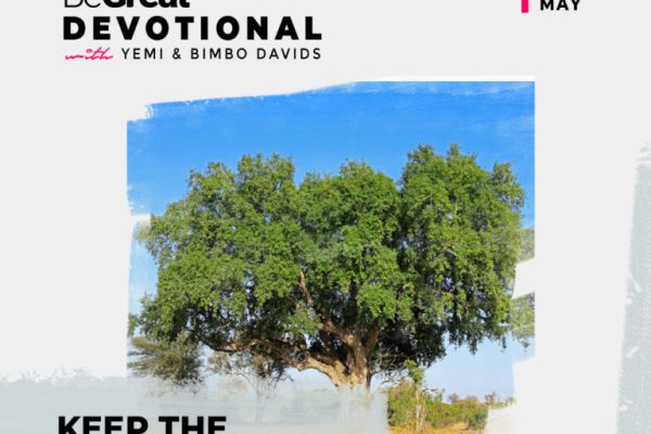 KEEP THE FIG TREE (PART 1) – BeGreat Devotional – May 10