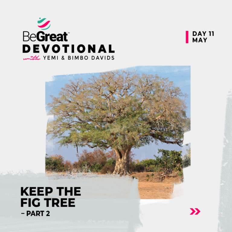 KEEP THE FIG TREE (PART 2) – BeGreat Devotional – May 11