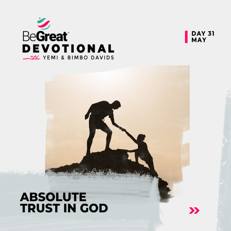 ABSOLUTE TRUST IN GOD – BeGreat Devotional – May 31