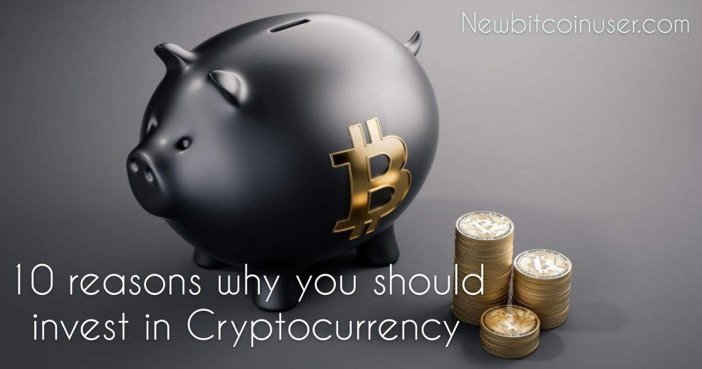 reasons why i should invest in cryptocurrency