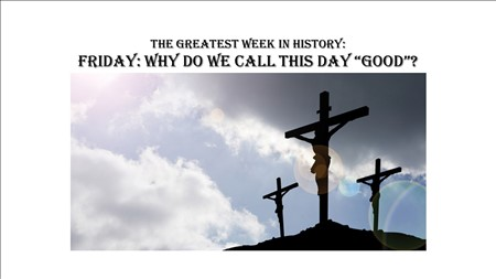 "Friday: Why Do We Call This Day ""Good""?"