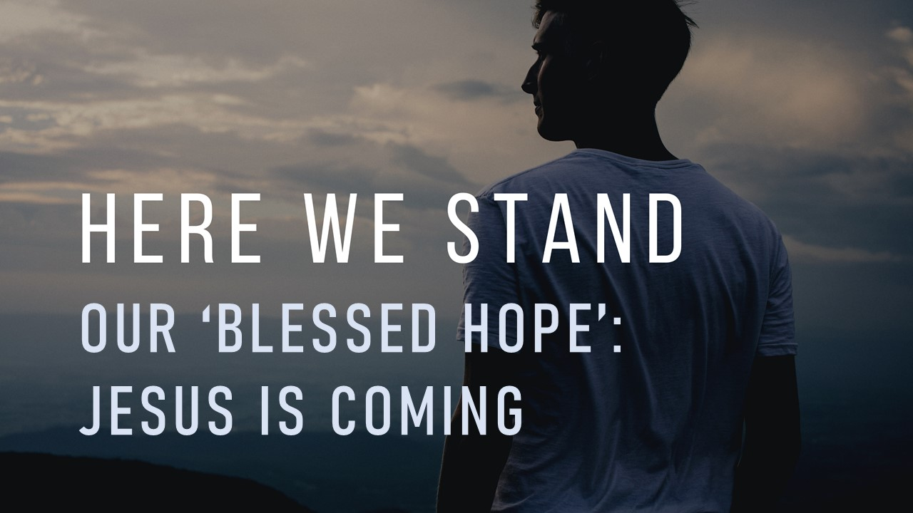 Our 'Blessed Hope': Jesus is Coming