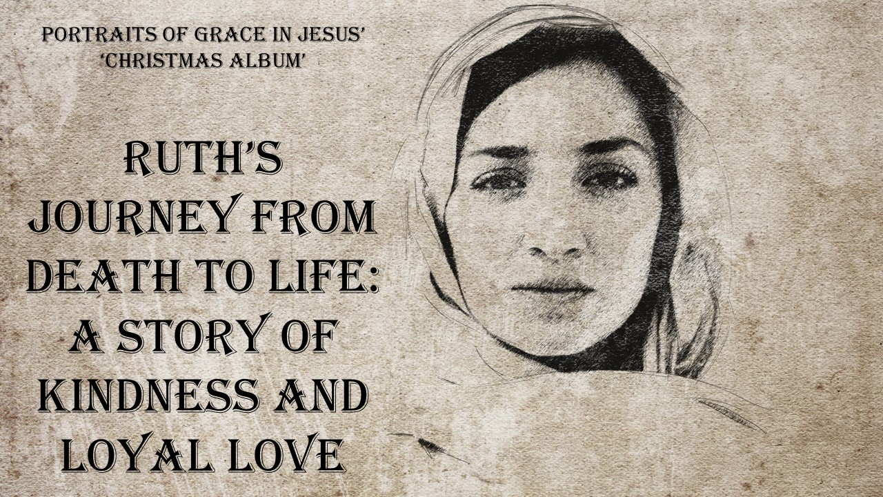 Ruth's Journey from Death to Life: A Story of Kindness and Love