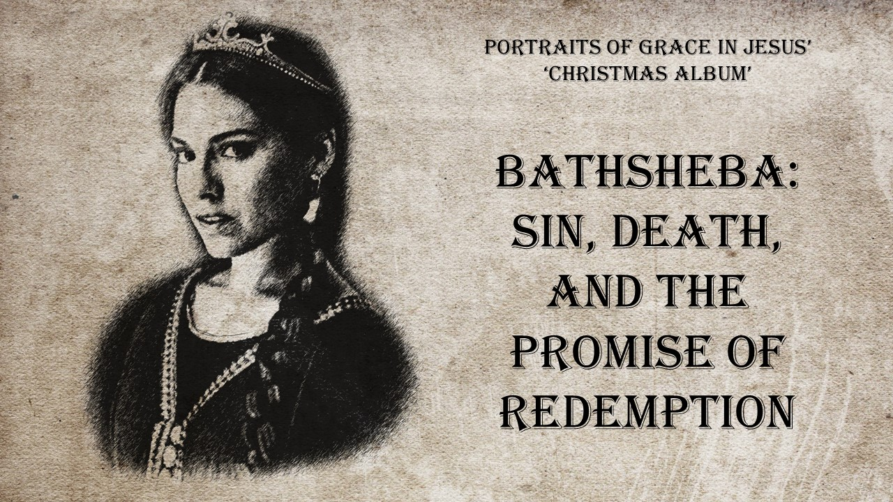 Bathsheba:  Sin, Death, and the Promise of Redemption
