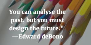 Edward deBono You must design the future