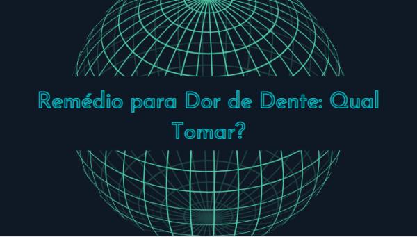 rhetuu Remédio para Dor de Dente: Qual Tomar?