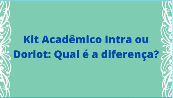 Sem titulo Kit Acadêmico Intra ou Doriot: Qual é a diferença?