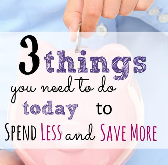 Need to Spend Less and Save More? Follow these 3 steps today.