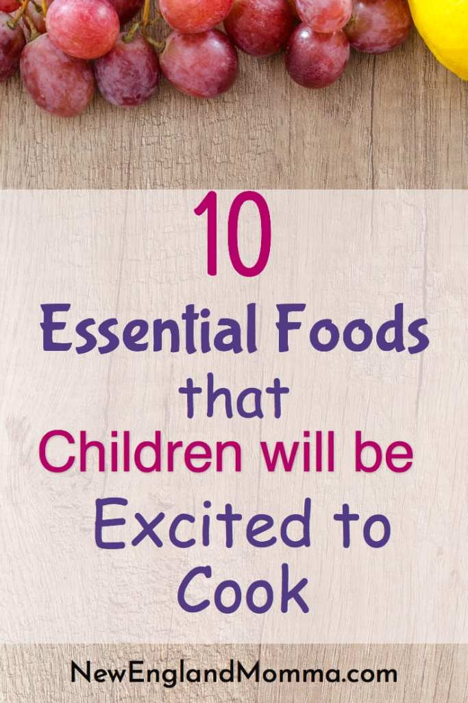 10 Essential Foods that we use daily that Children will be excited to cook. Ready to get in the kitchen and cook with your child?
