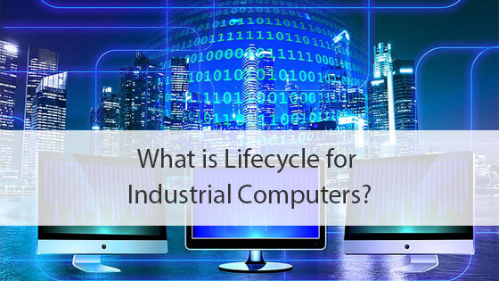 What is Lifecycle for Industrial Computers?