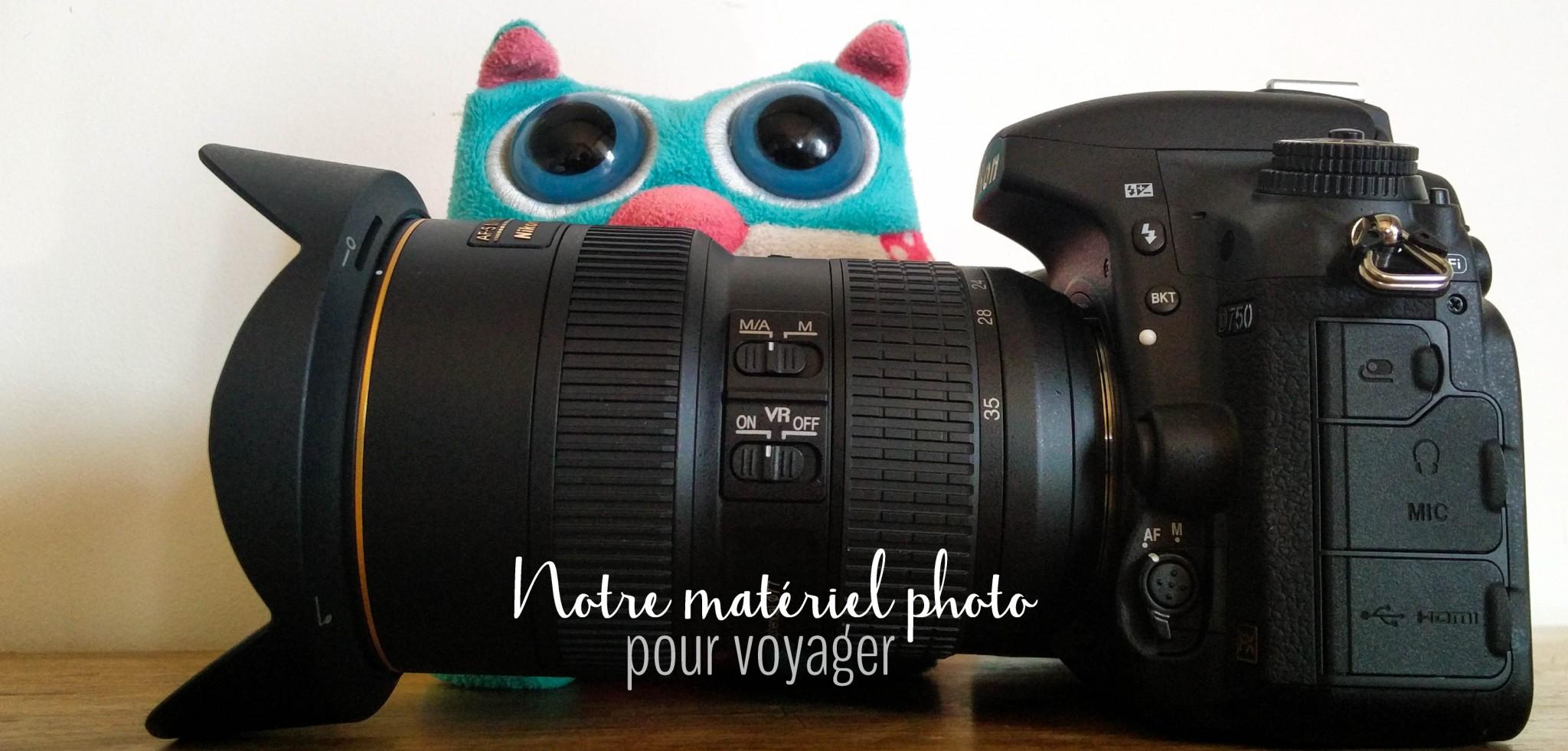 Le matériel photo que j'ai choisi pour voyager