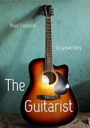 The Guitarist: A Lyrical Story by Ruel Fordyce