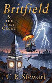 Britfield & The Lost Crown by C. R. Stewart