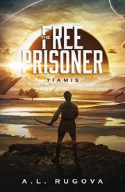 The Free Prisoner (Tiamis Book 1) by A.L. Rugova