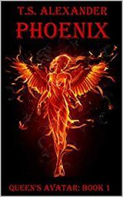Phoenix: QUEEN'S AVATAR: BOOK 1 by T.S. Alexander