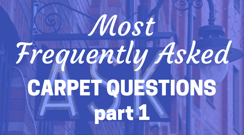 Answers to the Most Frequently Asked Carpet Questions: Part 1