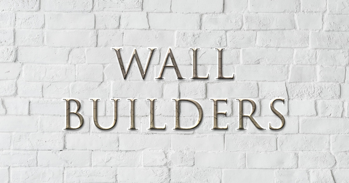 Wall Builders – Part 4