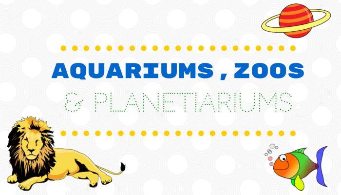 Aquariums, Zoos