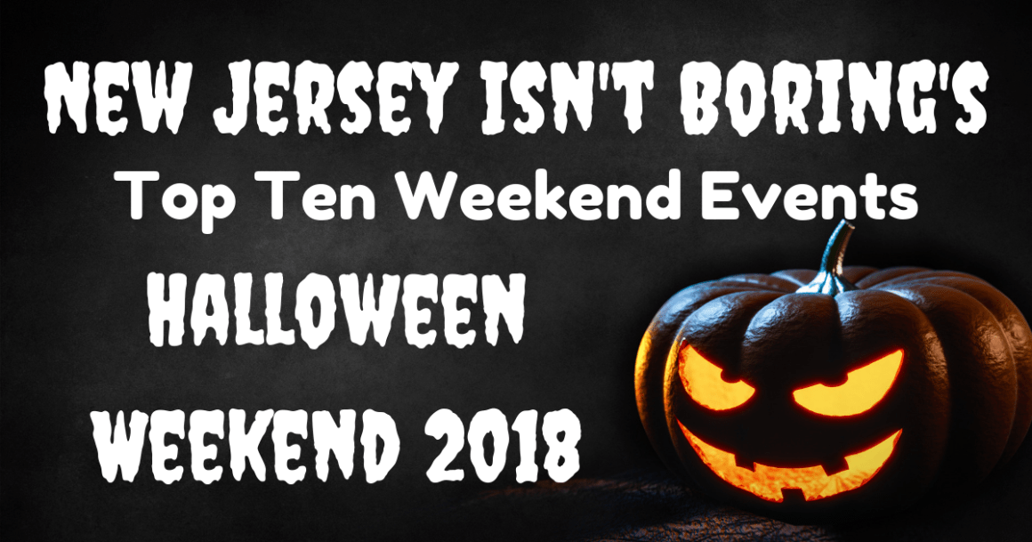 New Jersey Halloween Weekend Events 2018 New Jersey Isn T Boring