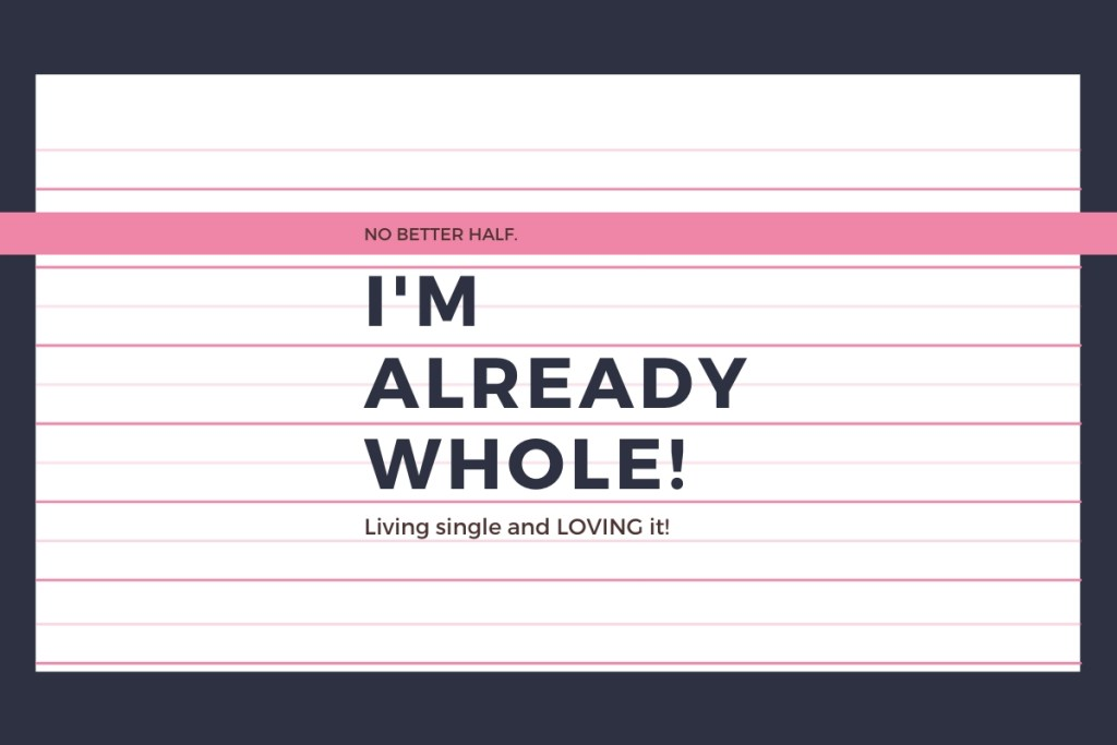 dark blue image with lined note taped on. Pink lines and blue letters with title: no better half. 'm already whole! Living single and loving it.