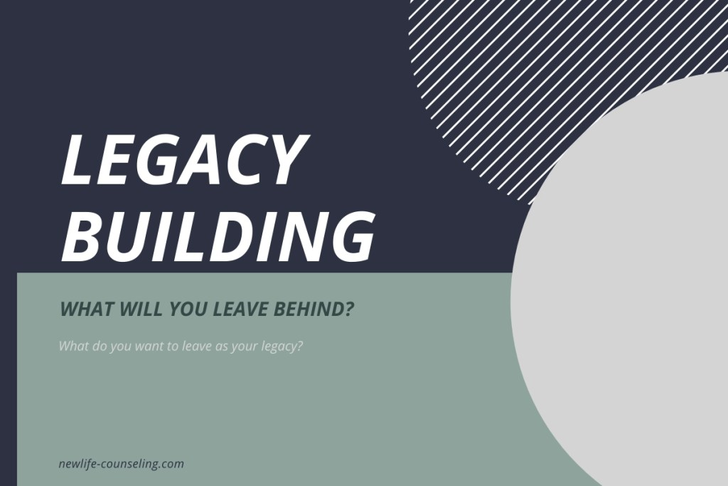 """Navy and green background with gray and white circles on the right side. Legacy Building is in large text. Below there is text that reads """"What will you leave behind? What do you want to leave as your legacy?"""""""