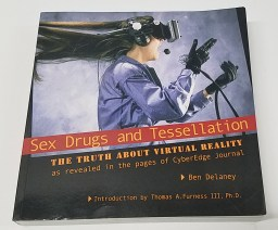 Sex, Drugs and Tessellation: The Truth about Virtual Reality, As Revealed in the Pages of CyberEdge Journal by Ben Delaney