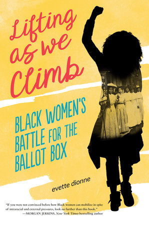 Book cover image for Lifting as We Climb: Black Women's Battle for the Ballot Box by Evette Dionne