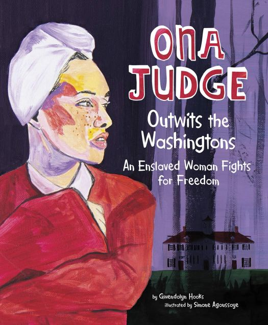 Book cover image for Ona Judge Outwits the Washingtons: An Enslaved Woman Fights for Freedom by Gwendolyn Hooks and Simone Agoussoye