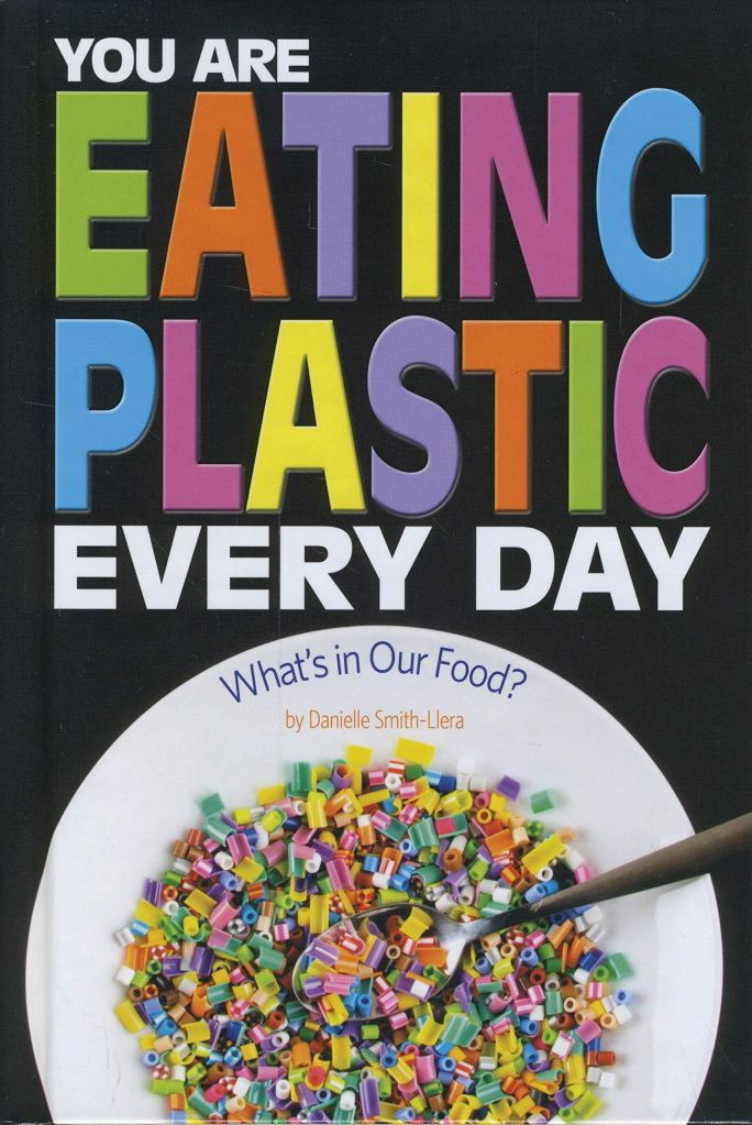 Book cover image for You Are Eating Plastic Every Day by Danielle Smith-Llera