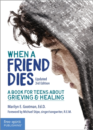 Book cover image for When a Friend Dies: A Book for Teens About Grieving and Healing by Marilyn E. Gootman