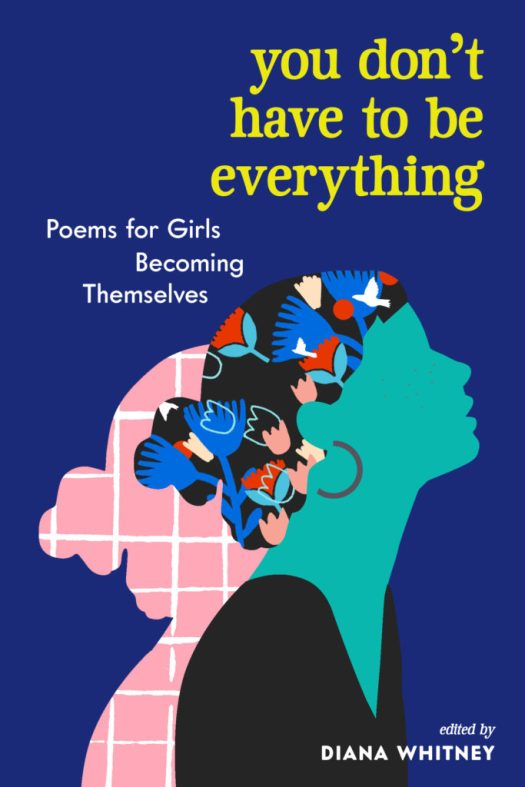 Book cover image for You Don't Have to Be Everything: Poems for Girls Becoming Themselves by Diana Whitney