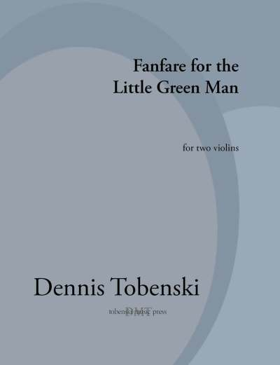 Tobenski Fanfare for the Little Green Man