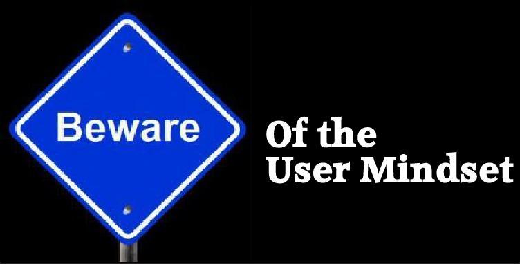 Beware of the User Mindset