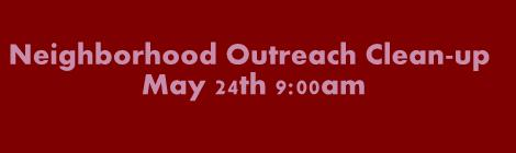 Neighborhood Outreach Clean-up May 24th 9:00am