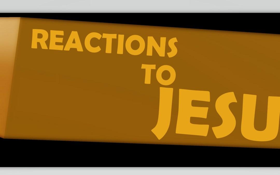 Reactions to Jesus