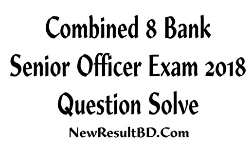 Combined 8 Bank Senior Officer Exam 2018 Question Solve