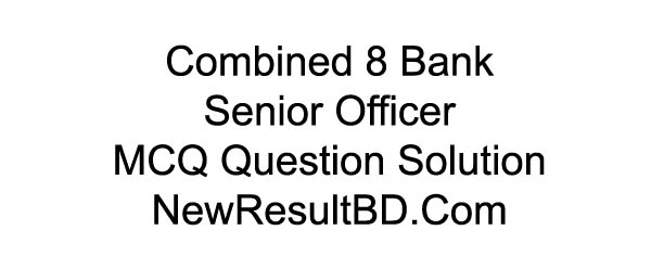 Combined 8 Bank Senior Officer MCQ Question Solution 2019