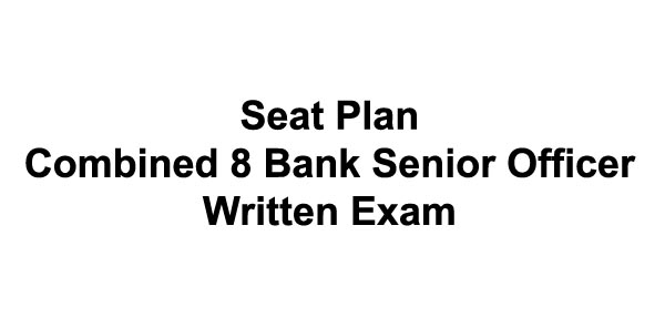 Seat Plan of Combined 8 Bank Senior Officer Written Exam 2019