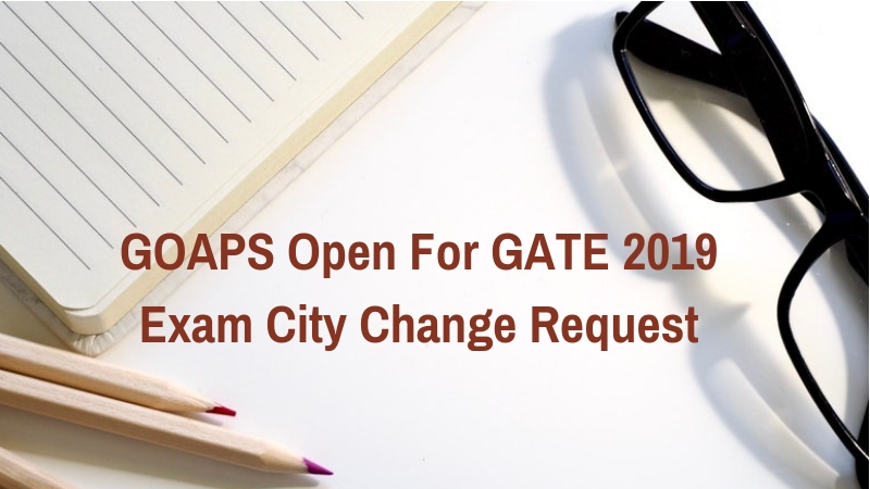 Gate 2019 Result News: GOAPS Now Open For GATE 2019 Exam City Change; Know