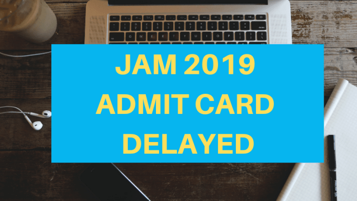 JAM 2019 Admit Card Delayed
